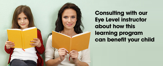 Consult with our Eye Level teacher about how this learning program can benefit your child
